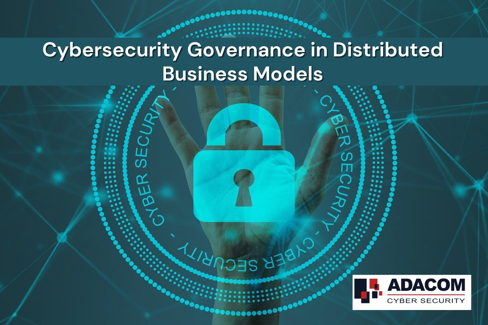 Cybersecurity Governance in Distributed Business Models 1