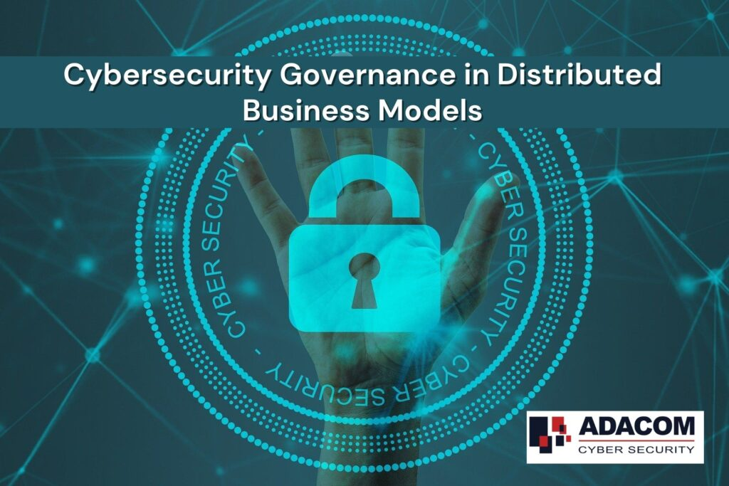 Cybersecurity Governance in Distributed Business Models