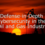 Defense-in-Depth Cybersecurity for the Oil and