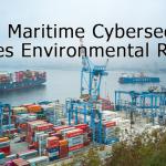 Weak Maritime Cybersecurity Creates Environmental Risks