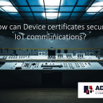 How can Device certificates secure IoT